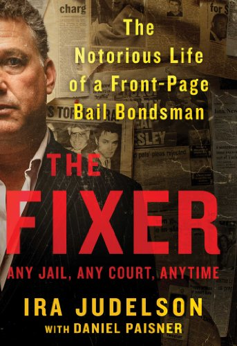 The Fixer: The Notorious Life of a Front-Page Bail Bondsman PDF