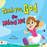 Thank You, God, for Making Me! | Rhonda Spinelli