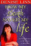 How My Death Saved My Life: And Other Stories On My Journey To Wholeness (1401905269) by Linn, Denise
