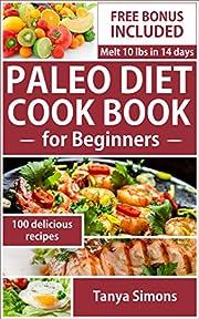 Paleo Diet :Paleo Diet Cook Book For Beginners,(FREE BONUS),Paleo For Weight Loss, Paleo Diet Recipes,Paleo Diet Plan, Paleo Diet cookbook: Melt 10 pounds in 14 Days ByTaking The Paleo Diet Challenge