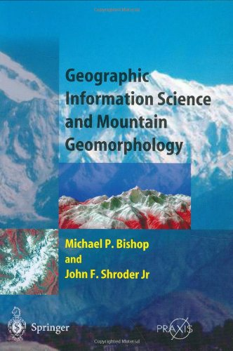 Geographic Information Science and Mountain Geomorphology (Springer Praxis Books / Geophysical Sciences): Michael Bishop, John F. Shroder: 9783540426400: Amazon.com: Books