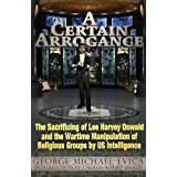 A Certain Arrogance: The Sacrificing of Lee Harvey Oswald and the Wartime Manipulation of Religious Groups by...