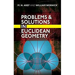 Problems and Solutions in Euclidean Geometry (Dover Books on Mathematics) M. N. Aref, William Wernick and Mathematics
