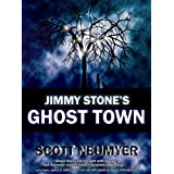 Jimmy Stone&#39;s Ghost Town ~ Scott Neumyer