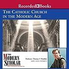 The Modern Scholar: The Catholic Church in the Modern Age Vortrag von Thomas F. Madden Gesprochen von: Thomas F. Madden