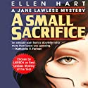 A Small Sacrifice: A Jane Lawless Mystery, Book 5 Audiobook by Ellen Hart Narrated by Aimee Jolson
