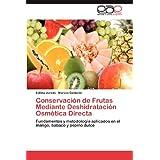 Conservación de Frutas Mediante Deshidratación Osmótica Directa: Fundamentos y metodología aplicados en el mango...
