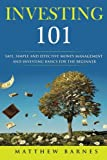 Investing 101: safe, simplified and effective investing and money management basics for the beginner