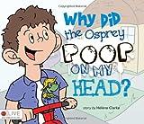 Why Did the Osprey Poop on my Head?