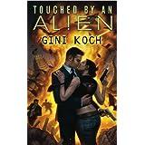 """Touched by an Alien: Alien Novels, Book One (Katherine """"Kitty"""" Katt 1) ~ Gini Koch"""