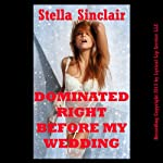 Dominated Right Before My Wedding: A Rough MFF Threesome Erotica Story | Stella Sinclair