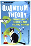 Introducing Quantum Theory: A Graphic Guide to Sciences Most Puzzling Discovery