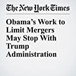 Obama's Work to Limit Mergers May Stop With Trump Administration | Binyamin Appelbaum