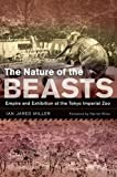 The Nature of the Beasts: Empire and Exhibition at the Tokyo Imperial Zoo (Asia: Local Studies Global Themes)