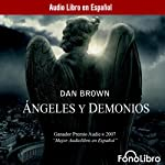 Angeles y Demonios [Angels and Demons] (       UNABRIDGED) by Dan Brown Narrated by Raul Amundaray