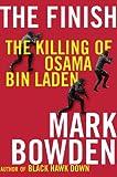 Mark Bowden The Finish: The Killing of Osama Bin Laden