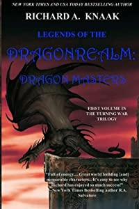 Legends of the Dragonrealm: Dragon Masters by Richard A Knaak
