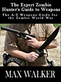 The Expert Zombie Hunters Guide to Weapons (The A to Z Weapons Guide for the Zombie World War)