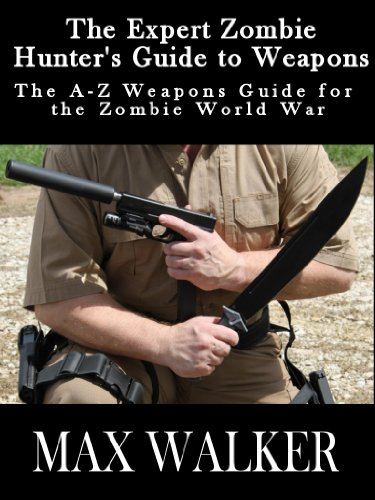 The Expert Zombie Hunter's Guide to Weapons (The A to Z Weapons Guide for the Zombie World War)