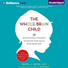 The Whole-Brain Child: 12 Revolutionary Strategies to Nurture Your Child's Developing Mind, Survive Everyday Parenting Struggles, and Help Your Family Thrive Audiobook by Daniel J. Siegel, Tina Payne Bryson Narrated by Daniel J. Siegel, Tina Payne Bryson
