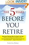 The Five Years Before You Retire: Ret...