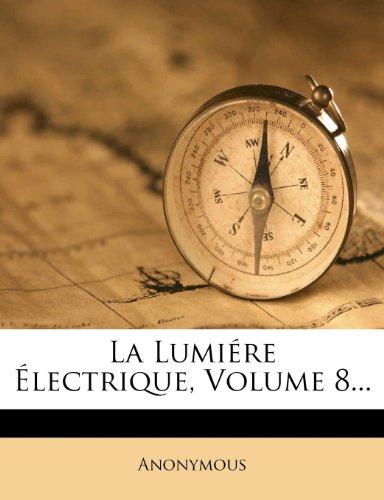 La Lumiére Électrique, Volume 8...