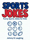 Funny Sports Jokes for Kids: Funny and Hilarious Sports Jokes for Kids (Funny and Hilarious Joke Books for Children)
