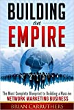Building an Empire:The Most Complete Blueprint to Building a Massive Network Marketing Business