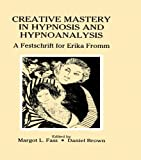Creative Mastery in Hypnosis and Hypnoanalysis: A Festschrift for Erika Fromm