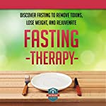 Fasting Therapy: Discover Fasting to Remove Toxins, Lose Weight, and Rejuvenate    The Healthy Reader