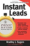 Instant Leads: Create a Steady Stream of Customers and Keep Your Business Growing (Instant Success Series)