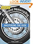 More Proficient Motorcycling: Masteri...