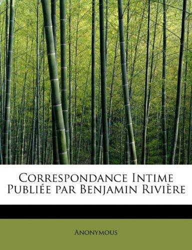 Correspondance Intime Publiée par Benjamin Rivière