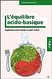 L'équilibre acido-basique - Augmentez votre énergie et votre vitalité...