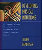 img - for Developing Musical Intuitions: A Project-Based Introduction to Making and Understanding Music Complete Package by Jeanne Shapiro Bamberger Armando Hernandez (1999-11-25) Paperback book / textbook / text book