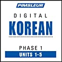 Korean Phase 1, Unit 01-05: Learn to Speak and Understand Korean with Pimsleur Language Programs  by Pimsleur