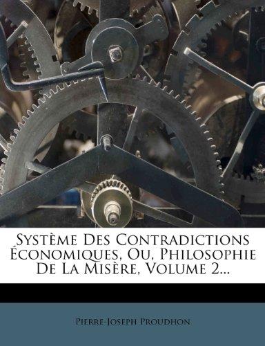 Système Des Contradictions Économiques, Ou, Philosophie De La Misère, Volume 2...