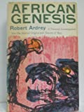 African Genesis; A Personal Investigation into the Animal Origins and Nature of Man (0689100132) by Ardrey, Robert
