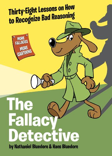 The Fallacy Detective: Thirty-Eight Lessons on How to Recognize Bad Reasoning: Nathaniel Bluedorn, Hans Bluedorn, Rob Corley, Tim Hodge: 9780974531533: Amazon.com: Books