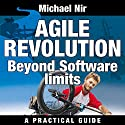 Agile Project Management: Agile Revolution, Beyond Software Limits: A Practical Guide to Implementing Agile Outside Software Development (Agile Business Leadership, Book 4) Hörbuch von Michael Nir Gesprochen von: Barbara H. Scott
