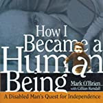 How I Became a Human Being: A Disabled Man's Quest for Independence | Mark O'Brien,Gillian Kendall (Preface)