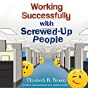 Working Successfully with Screwed-Up People (       UNABRIDGED) by Elizabeth B. Brown Narrated by Mimi Black