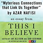 Mysterious Connections that Link Us Together: A 'This I Believe' Essay | Azar Nafisi