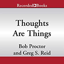 Thoughts Are Things: Turning Your Idea Into Realities, The Think and Grow Rich® series (       UNABRIDGED) by Bob Proctor, Greg S. Reid Narrated by L. J. Ganser