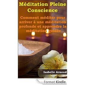 M�ditation Pleine Conscience - Comment m�diter pour arriver � une m�ditation profonde et apprendre la m�ditation guid�e