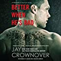 Better When He's Bad: Welcome to the Point, Book 1 Audiobook by Jay Crownover Narrated by Mia Barron, Leland King