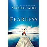 FEARLESS: IMAGINE YOUR LIFE WITHOUTFEARby Max Lucado