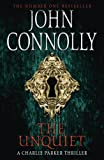 John Connolly The Unquiet: The Sixth Charlie Parker Thriller
