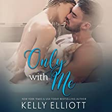 Only with Me Audiobook by Kelly Elliott Narrated by Charlotte North, J. F. Harding