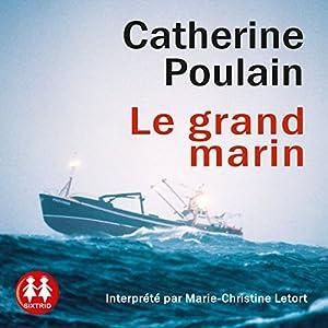 Le grand marin | Livre audio Auteur(s) : Catherine Poulain Narrateur(s) : Marie-Christine Letort